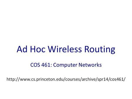 Ad Hoc Wireless Routing COS 461: Computer Networks