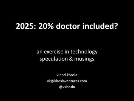 2025: 20% doctor included? an exercise in technology speculation & musings vinod