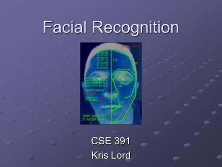 Facial Recognition CSE 391 Kris Lord. Background Face recognition is one of the fundamental problems in pattern analysis Difficulties arise due to large.