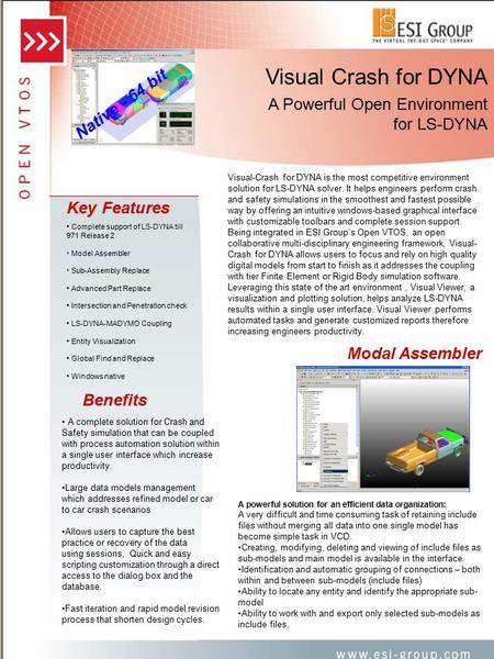 Visual Crash for DYNA A Powerful Open Environment for LS-DYNA Benefits A complete solution for Crash and Safety simulation that can be coupled with process.