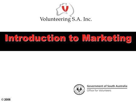 Introduction to Marketing © 2006. Objectives  To consider foundations for a good marketing strategy  To understand the steps needed to create a marketing.