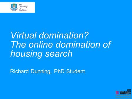 Virtual domination? The online domination of housing search Richard Dunning, PhD Student.