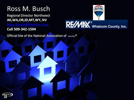Ross M. Busch Regional Director Northwest AK,WA,OR,ID,MT,WY, NV Cell 509-342-1594 Official Site of the National Association of REALTOR.