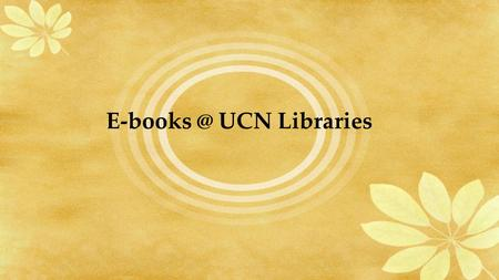 UCN Libraries. What are E-books? An electronic book (e-book, ebook, digital book) is a book-length publication in digital form, consisting of.