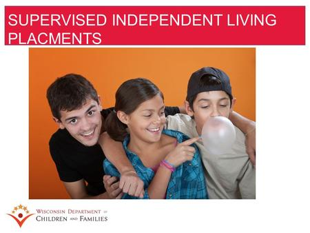 SUPERVISED INDEPENDENT LIVING PLACMENTS. Placement and case management as it relates to adults in OHC Case management activities must ensure: ⁻life skill.