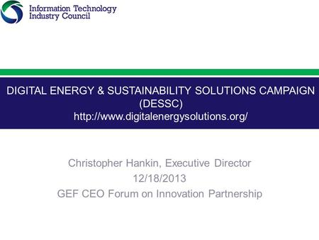 DIGITAL ENERGY & SUSTAINABILITY SOLUTIONS CAMPAIGN (DESSC)  Christopher Hankin, Executive Director 12/18/2013 GEF.