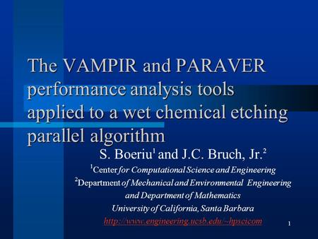 1 The VAMPIR and PARAVER performance analysis tools applied to a wet chemical etching parallel algorithm S. Boeriu 1 and J.C. Bruch, Jr. 2 1 Center for.