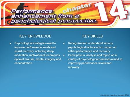 KEY KNOWLEDGEKEY SKILLS  Psychological strategies used to improve performance levels and assist recovery including sleep, meditation, motivational techniques,