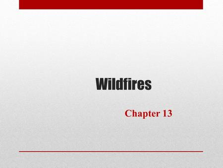 Wildfires Chapter 13. Learning Objectives Understand wildfire as a natural process that becomes a hazard when people live in or near wildlands Understand.