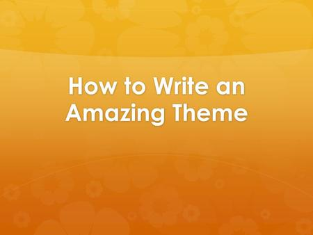 How to Write an Amazing Theme