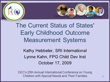 The Current Status of States' Early Childhood Outcome Measurement Systems Kathy Hebbeler, SRI International Lynne Kahn, FPG Child Dev Inst October 17,