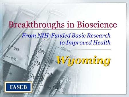 Breakthroughs in Bioscience From NIH-Funded Basic Research to Improved Health Wyoming.