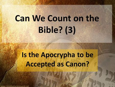Can We Count on the Bible? (3) Is the Apocrypha to be Accepted as Canon?