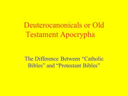 "Deuterocanonicals or Old Testament Apocrypha The Difference Between ""Catholic Bibles"" and ""Protestant Bibles"""