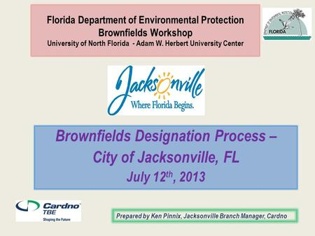 Florida Department of Environmental Protection Brownfields Workshop University of North Florida - Adam W. Herbert University Center Brownfields Designation.