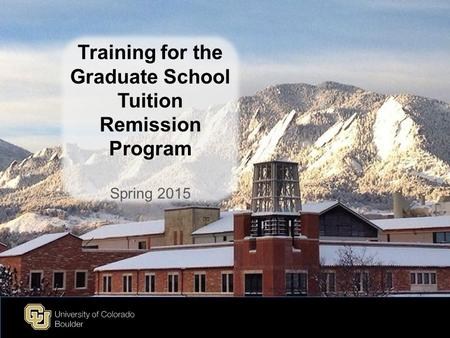 Training for the Graduate School Tuition Remission Program Spring 2015.
