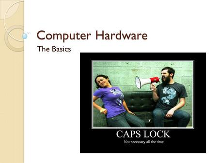 Computer Hardware The Basics. Overview Why is this important? To be able to recognize each of the main parts of a computer As a professional in digital.