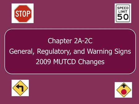 Chapter 2A-2C General, Regulatory, and Warning Signs 2009 MUTCD Changes.