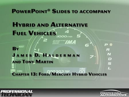 Hybrid and Alternative Fuel Vehicles By James D Halderman and Tony Martin © 2009 Pearson Education, Inc. Pearson Prentice Hall Upper Saddle River, NJ 07458.