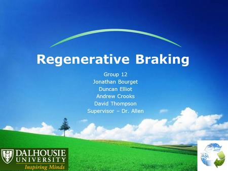 Regenerative Braking Group 12 Jonathan Bourget Duncan Elliot Andrew Crooks David Thompson Supervisor – Dr. Allen.