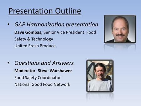 Presentation Outline GAP Harmonization presentation Dave Gombas, Senior Vice President: Food Safety & Technology United Fresh Produce Questions and Answers.