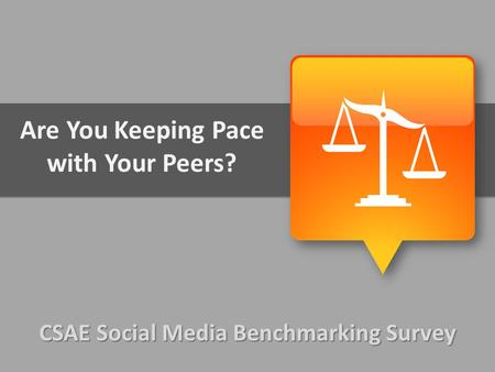 CSAE Social Media Benchmarking Survey Are You Keeping Pace with Your Peers?