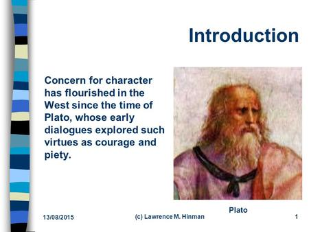 13/08/2015 (c) Lawrence M. Hinman1 Introduction Concern for character has flourished in the West since the time of Plato, whose early dialogues explored.