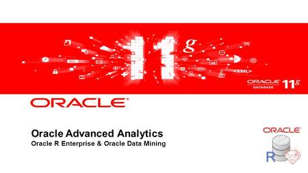 Oracle Advanced Analytics Oracle R Enterprise & Oracle Data Mining