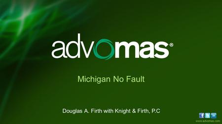 Www.advomas.com Michigan No Fault Douglas A. Firth with Knight & Firth, P.C.