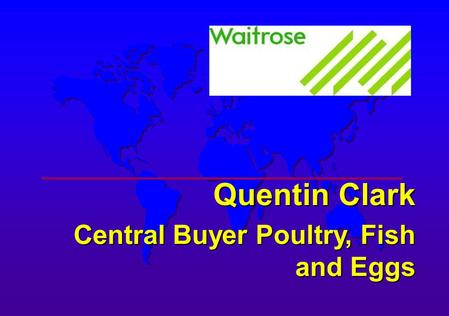 Quentin Clark Central Buyer Poultry, Fish and Eggs.