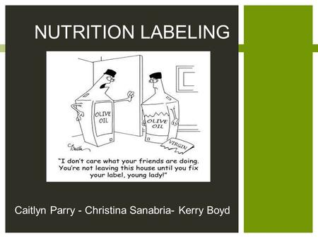 Caitlyn Parry - Christina Sanabria- Kerry Boyd NUTRITION LABELING.