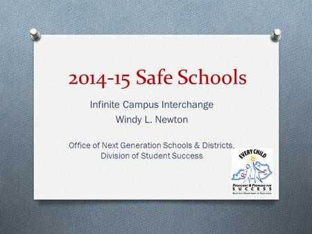 2014-15 Safe Schools Infinite Campus Interchange Windy L. Newton Office of Next Generation Schools & Districts, Division of Student Success.