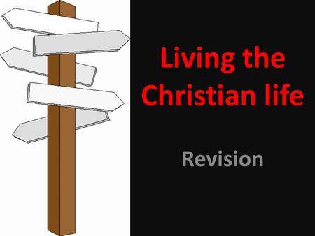 Living the Christian life Revision. Living the Christian Life.