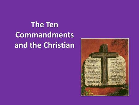 The Ten Commandments and the Christian. 1. The Ten Commandments Were Given To the Nation of Israel Exodus 19:3-6 Psalm 147:19-20 Romans 3:1-2.