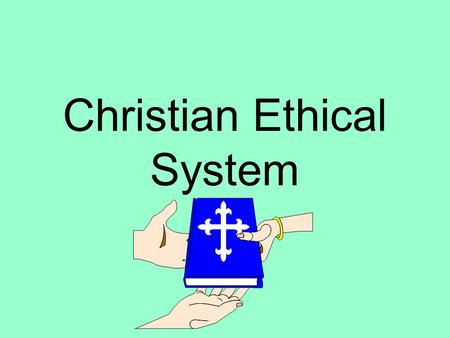 Christian Ethical System. Sources of Guidance Scriptures the natural law human experience authorities and traditions.