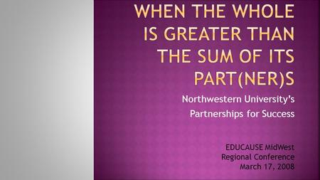 Northwestern University's Partnerships for Success EDUCAUSE MidWest Regional Conference March 17, 2008.