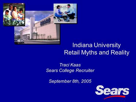 Indiana University Retail Myths and Reality Traci Kaas Sears College Recruiter September 8th, 2005.