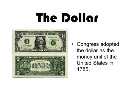 The Dollar Congress adopted the dollar as the money unit of the United States in 1785.
