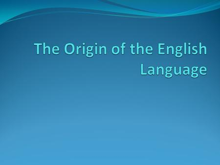 The Origin of the English Language