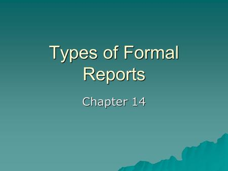 Types of Formal Reports Chapter 14. Definition  Report is the term used for a group of documents that inform, analyze or recommend.  We will categorize.