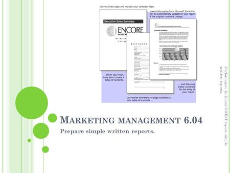 M ARKETING MANAGEMENT 6.04 Prepare simple written reports. Performance Indicator 6.04B Prepare simple written reports.