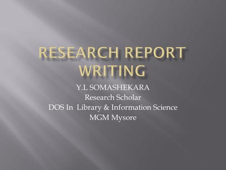 Y.L SOMASHEKARA Research Scholar DOS In Library & Information Science MGM Mysore.