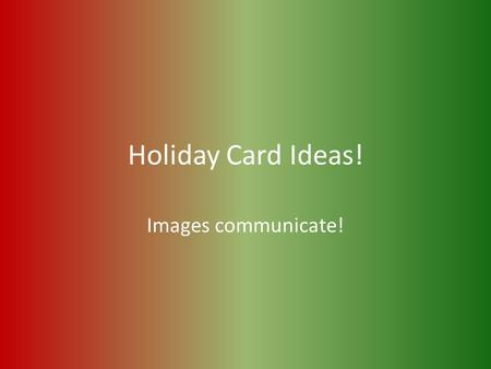 Holiday Card Ideas! Images communicate!. Each year, PSRC sponsors a holiday card contest. Students from all grade levels design card ideas that can be.