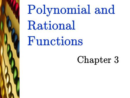 Polynomial and Rational Functions Chapter 3 TexPoint fonts used in EMF. Read the TexPoint manual before you delete this box.: AAAA.