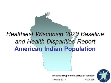 Healthiest Wisconsin 2020 Baseline and Health Disparities Report American Indian Population This chapter summarizes demographic and socioeconomic data.