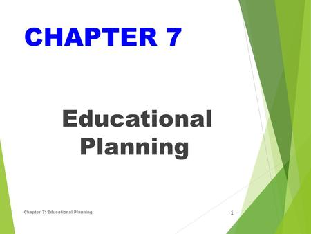 CHAPTER 7 Educational Planning Chapter 7: Educational Planning 1.