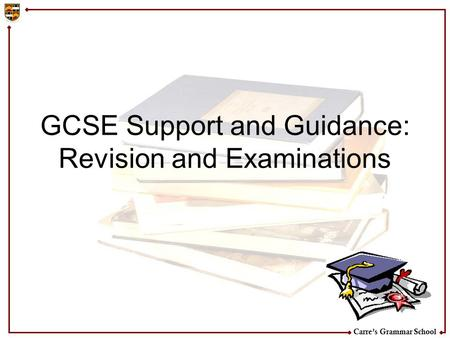 Carre's Grammar School GCSE Support and Guidance: Revision and Examinations.