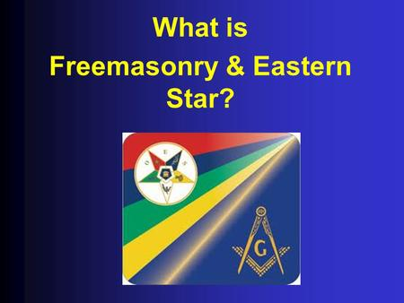 What is Freemasonry & Eastern Star?