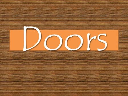 Doors. Deuteronomy 6:9 Write them on the doorframes of your houses and on your gates. Deuteronomy 6:9 Write them on the doorframes of your houses and.