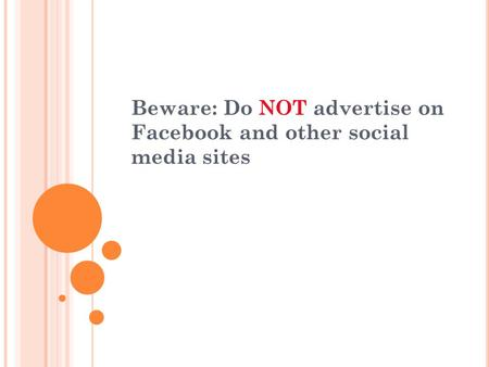 Beware: Do NOT advertise on Facebook and other social media sites.